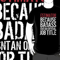 'Estimator Because Badass Isn't an Official Job Title' Tshirt