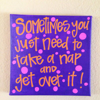 Sometimes you just need to take a nap and get over it quote 10 in x 10 in canvas