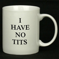 I have no tits For Ceramic Mugs Coffee *