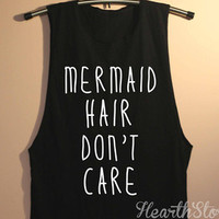 Mermaid Hair Don't Care Shirt Muscle Tee Muscle Tank Top TShirt Unisex - size S M L - Edit Listing - Etsy