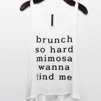 brunch so hard mimosa wanna find me  Graphic tank top