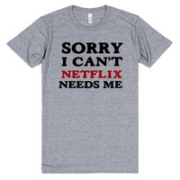 sorry i can't netflix needs me | Athletic T-Shirt | SKREENED