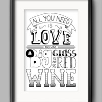 """Printable Wine Poster - """"All You Need Is Love... And Wine. A Big Glass of Red Wine."""""""