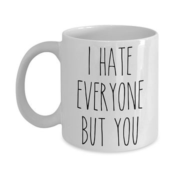 Valentine's Day Mug for Boyfriend for Girlfriend I Hate Everyone Funny Coffee Cup