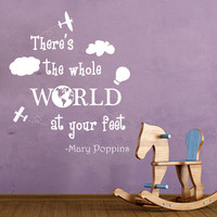 Wall Decals Quote Mary Poppins Decal There's The Whole World at your Feet Vinyl Stickers  Kids Nursery Home Bedroom Decor  T22