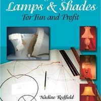Creating Elegant Lamp & Shades for Fun and Profit (Schiffer Craft Book)