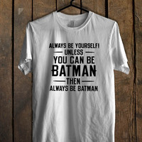 Always be yourself unless you can be BATMAN Mens T Shirt and Womens T Shirt