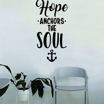 Hope Anchors the Soul v2 Wall Decal Sticker Room Art Vinyl Home House Decor Traditional Nautical Ocean Beach Boat Quote Inspirational Sea Teen