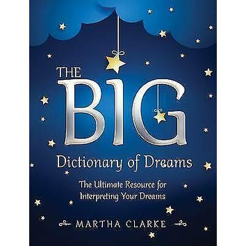 The BIG Dictionary of Dreams: The Ultimate Resource for Interpreting Your Dreams by Marthe Clarke
