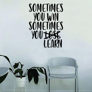 Sometimes You Win Sometimes You Learn Quote Wall Decal Sticker Bedroom Living Room Vinyl Art Home Sticker Decoration Decor Teen Nursery Inspirational Cute Good Vibes
