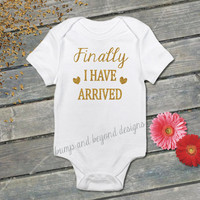 READY TO SHIP I Have Arrived Bodysuit Baby Girl Newborn Glitter Gold Shirt New Baby Birth Announcement Baby Shower Gift 002