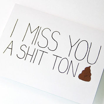 I Miss You Card. I Miss You A Shit Ton. Mature Card.