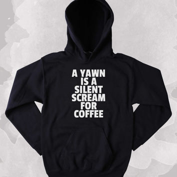 A Yawn Is A Silent Scream For Coffee Women's & Men's Unisex Casual Black Blue Red & White Pullover Hoodie