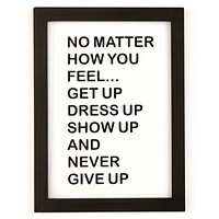 Get Up Dress Up Never Give Up Framed Wall Art in Black and White