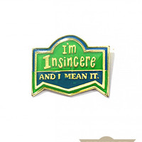 Insincere, And I Mean It Vintage Pin