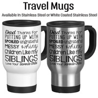 Dad Thanks For Putting Up With Spoiled Ungrateful Messy Whiny Children Like My Siblings, Funny Father's Day Gift, Mug For Dad, Travel Mug