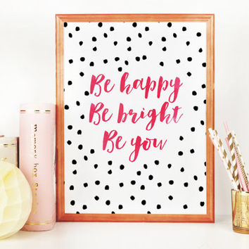 PRINTABLE Art,Be Happy Be Bright Be You,Inspirational Quote,Motivational Print,Girls Room Decor,Office Decor,Watercolor Art,Home Art,Quote