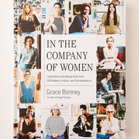 In The Company Of Women: Inspiration And Advice From Over 100 Makers, Artists And Entrepreneurs By Grace Bonney | Urban Outfitters
