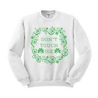 Don't Touch Me Shamrocks St. Patrick's Day Crewneck Sweatshirt