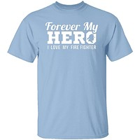 Forever my Hero - Firefighter T-Shirt