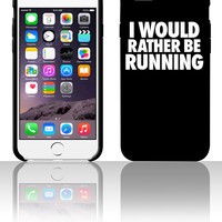 I Would Rather Be Running 5 5s 6 6plus phone cases