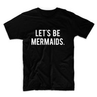 Lets Be Mermaids Unisex Graphic Tshirt, Adult Tshirt, Graphic Tshirt For Men & Women