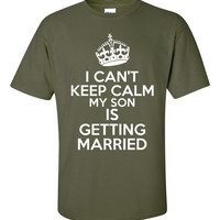I Can't Keep Calm My Son Is Getting Married Great Wedding Gift Father Of the Groom Mother Of Groom Printed Graphic T Shirt Personalize with