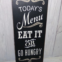 Today's Menu Eat It or Go Hungry-Kitchen Sign-Menu Sign-Kitchen Decor-Painted Wood Sign-Custom Colors