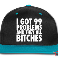 I Got 99 Problems And They All Bitches Snapback