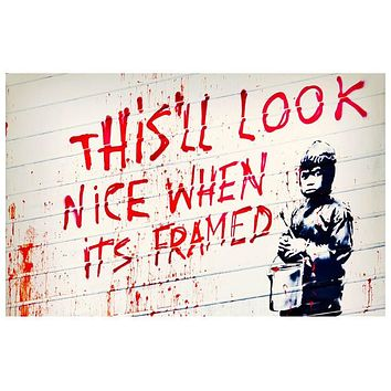 Banksy This'll Look Nice Quote Poster 11x17
