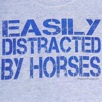 """""""Easily Distracted by Horses""""  t-shirt, sweatshirt or hoodie #A926"""