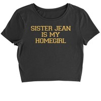 Sister Jean Is My Homegirl Cropped T-Shirt