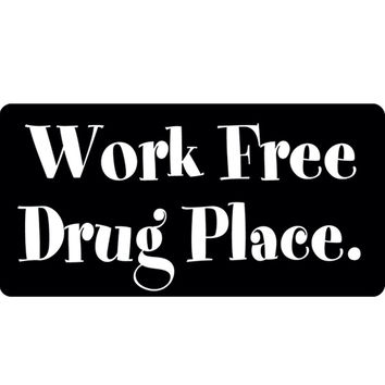 Work Free Drug Place Decal