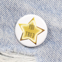 You Tried Gold Star 1.25 Inch Pin Back Button Badge