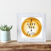 I Love You A Latte, printable, square, coffee, latte, love, 8x8, typography, design, modern, wall decor, wall art, office, gift idea, dorm