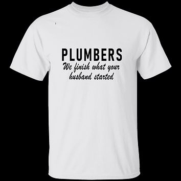 Plumbers We Finish What Your Husband Started T-Shirt