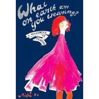 What on Earth Are You Wearing?: A Michipedia of Fashion. Michi Girl