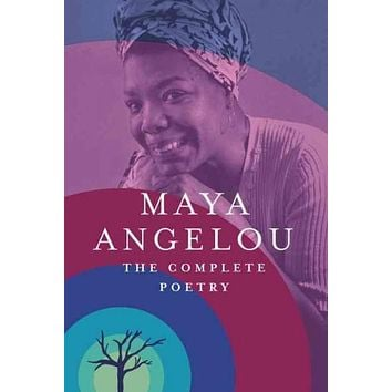 The Complete Poetry: Maya Angelou: The Complete Poetry