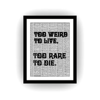 Too weird to live too rare to die, Printable quotes, Dorm room art, Gift for lover, Boy Men room deco, Funny Quotes art, inspirational quote