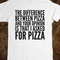 THE DIFFERENCE BETWEEN PIZZA AND YOUR OPINION IS THAT I ASKED FOR PIZZA T-SHIRT (IDC321743)