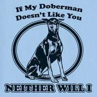 If My Doberman Doesn't Like You... Funny Novelty T Shirt Z12349