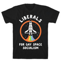 LIBERALS FOR GAY SPACE SOCIALISM T-SHIRT