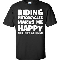 Riding motorcycles makes me happy Rider T Shirt - Unisex Tshirt