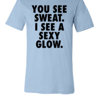You See Sweat. I See A Sexy Glow.