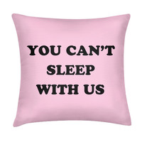 YOU CAN'T SLEEP WITH US PILLOW - PREORDER