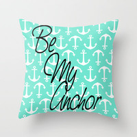 Be My Anchor Throw Pillow by Little_Biscuit