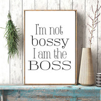 Instant download,I'm Not Bossy I Am The Boss,Typographic Quote, Black And White, Modern Wall Art, Minimalist, Office Deco,Scandinavian Print