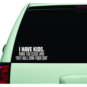 I Have Kids Park Too Close Wall Decal Car Truck Window Windshield JDM Sticker Vinyl Lettering Quote Boy Girl Funny Dad Mom Family Kids Baby