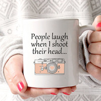 People laugh when I shoot their head mug, I shoot people mug, photographer mug, photographer gift, funny mug, custom mug, funny drinkware
