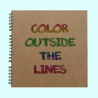 Color Outside The Lines- Book, Large Journal, Personalized Book, Personalized Journal, Scrapbook, Smashbook
